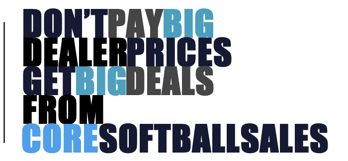 Don't pay big dealer prices, get big deals from Core Softball Sales.